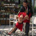magic is like the tango